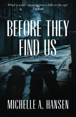 Before They Find Us: Michelle A. Hansen