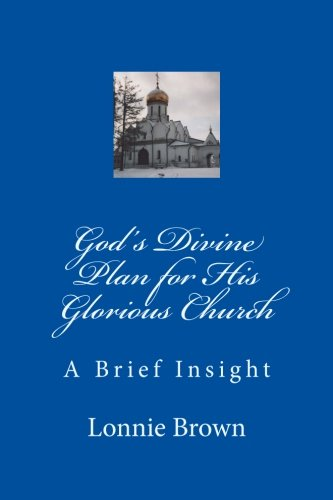 9780615857763: God's Divine Plan for His Glorious Church: A Brief Insight