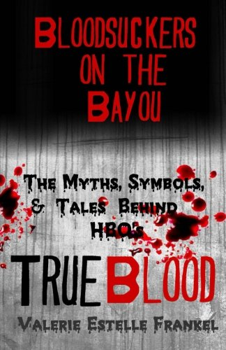 9780615857800: Bloodsuckers on the Bayou: The Myths, Symbols, and Tales Behind HBO's True Blood