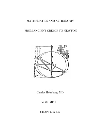9780615857862: Mathematics and Astronomy from Ancient Greece to Newton Volume 1 Chapters 1-27: First of three volumes (Mathematics and Astronomy from Ancient Greece to Newton Volumes 1-3)