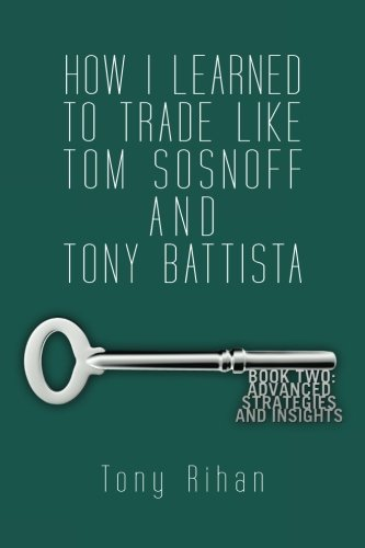 9780615857886: How I learned to trade like Tom Sosnoff and Tony Battista: Book Two. Advanced Strategies and Insights (Volume 2)