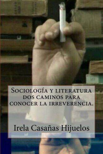 9780615858548: Sociología y literatura dos caminos para conocer la irreverencia. (Spanish Edition)