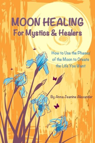 9780615858661: Moon Healing For Mystics & Healers: How to Use the Phases of the Moon to Create