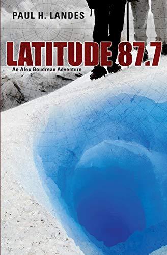 9780615858708: Latitude 87.7: An Alex Boudreau Adventure