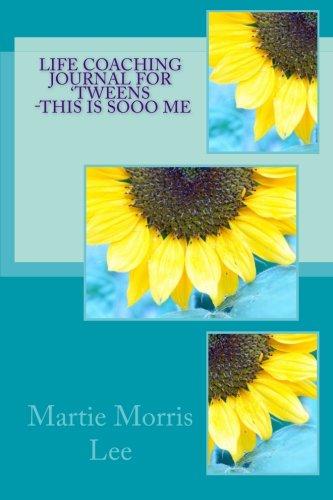 Life Coaching Journal for Tweens -This Is Sooo Me: Martie Morris Lee