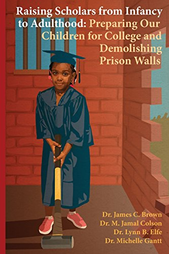 9780615859712: Raising Scholars from Infancy to Adulthood: Preparing Our Children for College and Demolishing Prison Walls