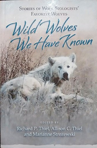 9780615860022: Wild Wolves We Have Known: Stories of Wolf Biologists' Favorite Wolves