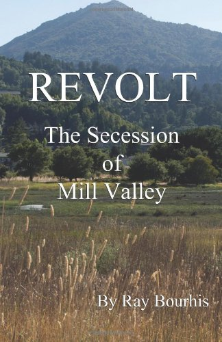 Revolt: The Secession of Mill Valley: Bourhis, Ray F