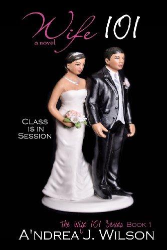 Wife 101 (The Wife 101 Series) (Volume 1): A'ndrea J. Wilson