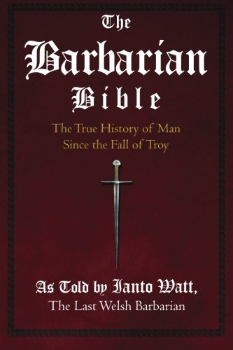 9780615860619: The Barbarian Bible: The True History of Man Since the Fall of Troy