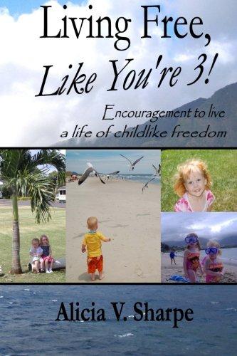 9780615860657: Living Free, Like You're 3!