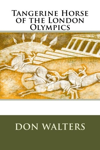 9780615860916: Tangerine Horse of the London Olympics