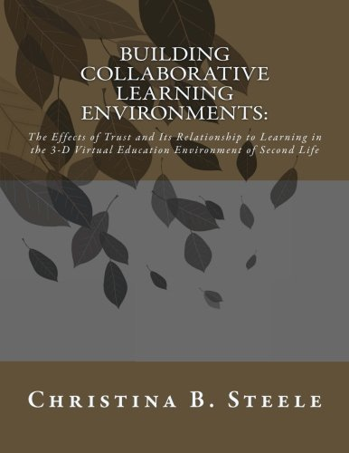 9780615861265: Building Collaborative Learning Environments: The Effects of Trust and Its Relationship to Learning in the 3-D Virtual Education Environment of Second Life