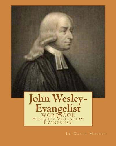 John Wesley-Evangelist WORKBOOK Friendly Visition Evangelism: Le David Morris