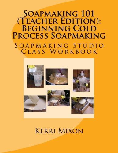 9780615863474: Soapmaking 101 (Teacher Edition): Beginning Cold Process Soapmaking (Soapmaking Studio Class Workbook) (Volume 1)