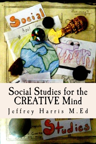 Social Studies for the Creative Mind: Activities That Wont Put Students to Sleep: Jeffrey B Harris ...