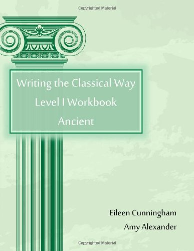 9780615863856: Writing the Classical Way: Level I Workbook: Ancient
