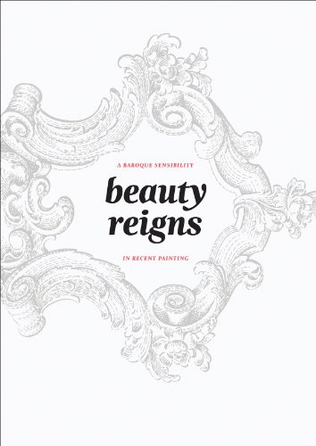 9780615864518: Beauty Reigns: A Baroque Sensibility in Recent Painting