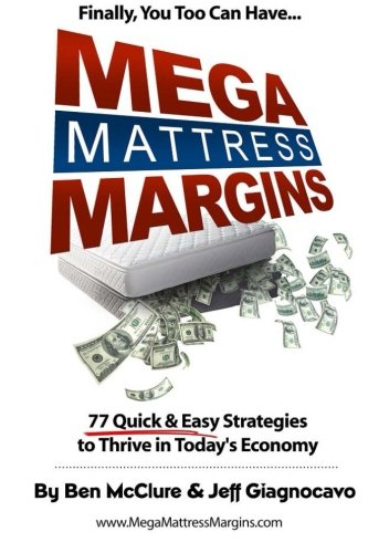 9780615864570: Mega Mattress Margins: 77 Quick & Easy Strategies to Thrive in Today's Economy