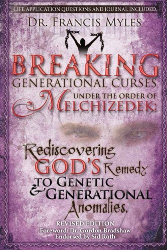 9780615865300: Breaking Generational Curses Under the Order of Melchizedek: God's Remedy to Generational and Genetic Anomalies: Volume 4 (The Order of Melchizedek Chronicles)