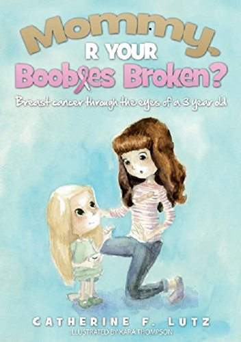 9780615865706: Mommy R Your Boobies Broken? Breast cancer through the eyes of a 3 year old