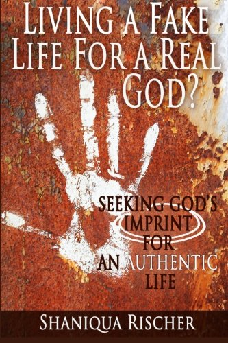 9780615865867: Living a Fake Life for a Real God?: Seeking God's Imprint for an Authentic Life
