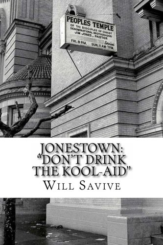 "9780615865942: Jonestown: ""Don't Drink the Kool-Aid"" (the Completely Story Behind the Mysterious Jim Jones & His Exodus to Guyana)"