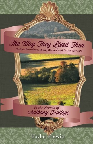9780615866420: The Way They Lived Then: Serious Interviews, Strong Women, and Lessons for Life in the Novels of Anthony Trollope