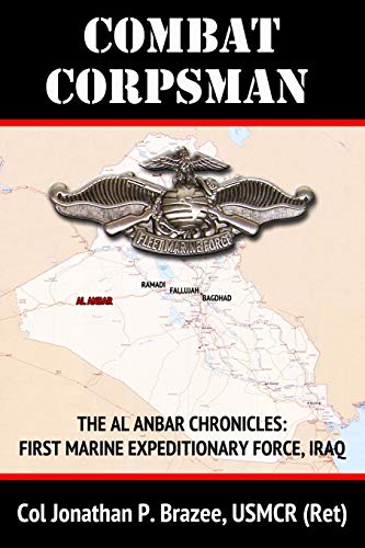 Combat Corpsman The Al Anbar Chronicles First Marine Expeditionary Force - Iraq Volume 2: Jonathan ...