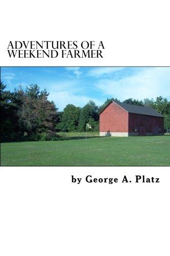 Adventures of a Weekend Farmer: Platz, George A.