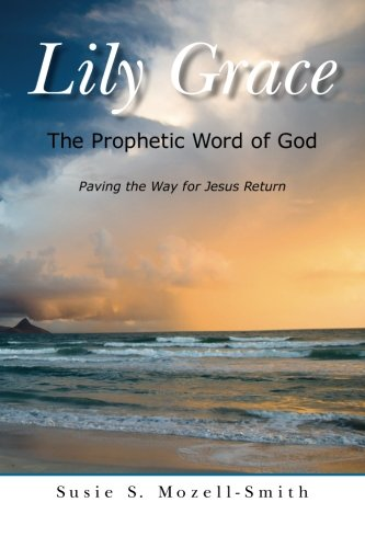 Lily Grace: The Prophetic Word of God: Mozell-Smith, Susie S.