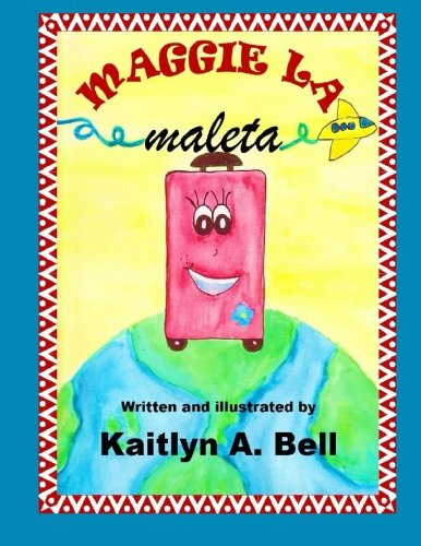 Maggie la maleta English and Spanish Edition: Kaitlyn A. Bell