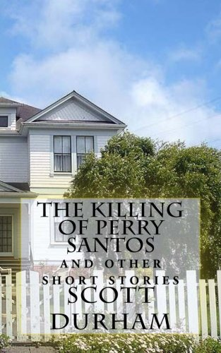 The Killing of Perry Santos And Other Short Stories: Scott Durham