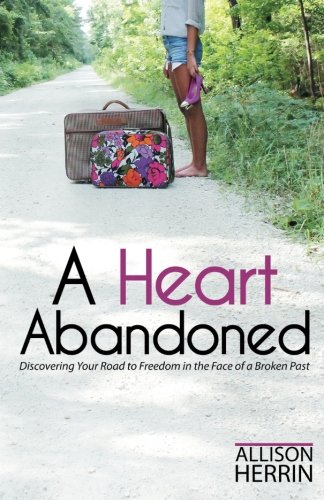 9780615871219: A Heart Abandoned: Discovering Your Road to Freedom in the Face of a Broken Past