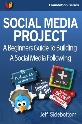 9780615871325: Social Media Project: A Beginners Guide To Building A Social Media Following (Social Media Project Foundation Series) (Volume 1)