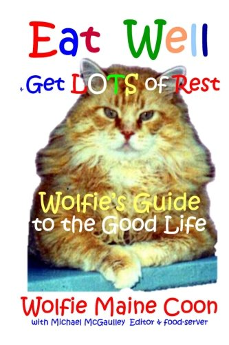 9780615873039: Eat Well & Get Lots of Rest: Wolfie's Guide to the Good Life (Cat self help guides) (Color Edition)
