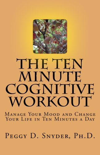 9780615873053: The Ten Minute Cognitive Workout: Manage Your Mood and Change Your Life in Ten Minutes a Day