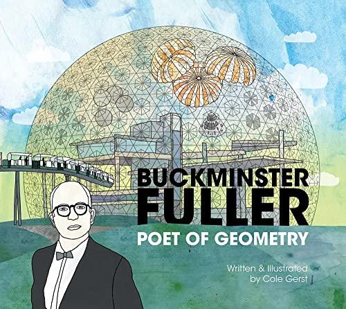 Buckminster Fuller Poet of Geometry: Cole Gerst