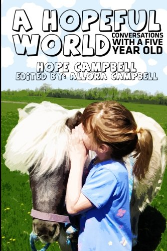 A Hopeful World: Conversations with a Five Year Old: Hope Campbell