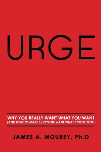 9780615874623: Urge: Why You Really Want What You Want (And How To Make Everyone Want What You've Got)
