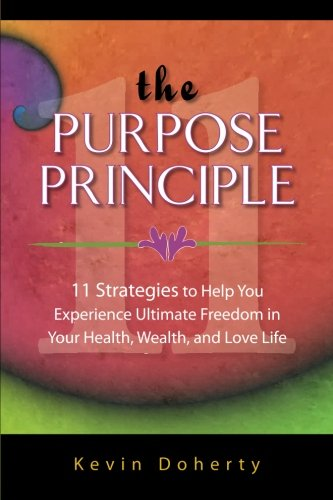 9780615876306: The Purpose Principle: 11 Strategies to Help You Experience Ultimate Freedom in Your Health, Wealth, and Love Life