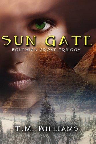 Sun Gate Bohemian Grove Trilogy The Bohemian Grove Trilogy Volume 2: T. M. Williams