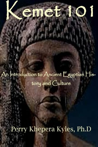 9780615877334: Kemet 101: An Introduction to Ancient Egyptian History and Culture
