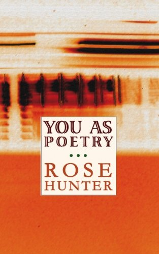 You As Poetry: Rose Hunter