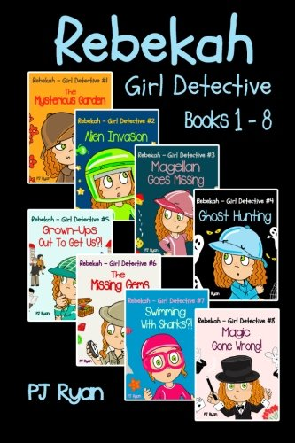 9780615877594: Rebekah - Girl Detective Books 1-8: Fun Short Story Mysteries for Children Ages 9-12 (The Mysterious Garden, Alien Invasion, Magellan Goes Missing, Ghost Hunting,Grown-Ups Out To Get Us?! + 3 more!)