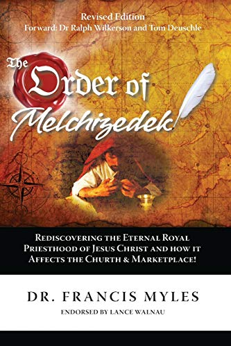 9780615879314: The Order of Melchizedek: Rediscovering the Eternal Royal Priesthood of Jesus Christ & How it impacts the Church and Marketplace (The Order of Melchizedek Chronicles) (Volume 2)