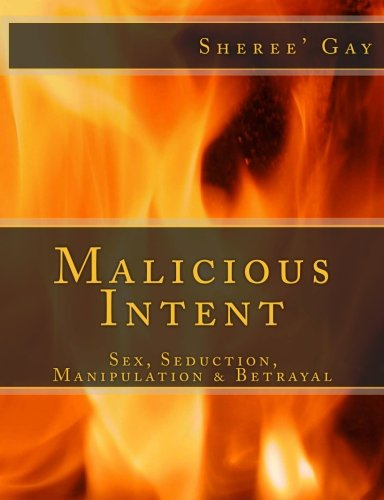 9780615879499: Malicious Intent: Sex, Seduction, Manipulation & Betrayal