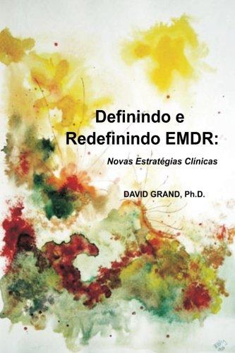 Definindo E Redefinindo Emdr: Novas Estrategias Clinicas: David Grand Phd