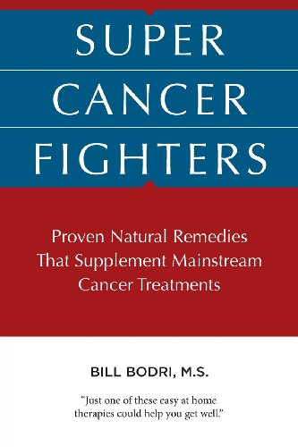 Super Cancer Fighters: Proven Natural Remedies That Supplement Mainstream Cancer Treatments: Bill ...