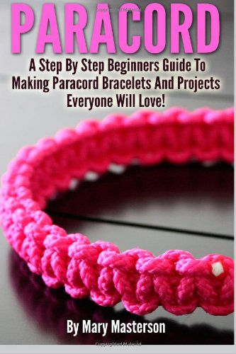 9780615881331: Paracord:: A Step By Step Beginners Guide To Making Paracord Bracelets And Projects Everyone Will Love!